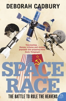 Book Space Race: The Battle to Rule the Heavens (text only edition) by Deborah Cadbury
