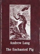 The Enchanted Pig by Andrew Lang