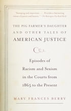 The Pig Farmer's Daughter and Other Tales of American Justice: Episodes of Racism and Sexism in the…