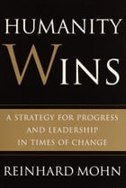 Humanity Wins: A Strategy for Progress and Leadership in Times of Change by Reinhard Mohn