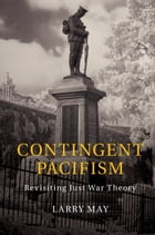 Contingent Pacifism: Revisiting Just War Theory
