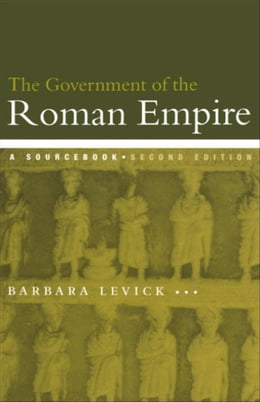 Book The Government of the Roman Empire: A Sourcebook by Levick, Barbara