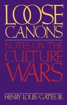 Loose Canons: Notes on the Culture Wars by Henry Louis Gates, Jr.