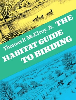 Book The Habitat Guide to Birding by Thomas P. McElroy