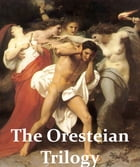 The Oresteian Trilogy: Agamemnon; The Choephori; The Eumenides by Aeschylus