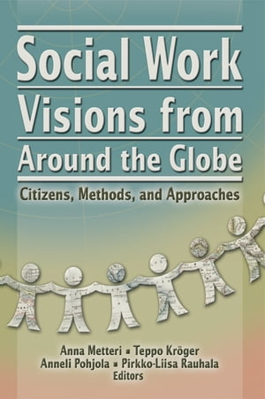 Social Work Visions from Around the Globe Citizens,  Methods,  and Approaches