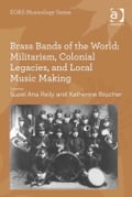 Brass Bands of the World: Militarism, Colonial Legacies, and Local Music Making b7909fe1-5f81-4580-a76e-f59cb6ca4403