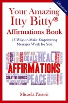 Your Amazing Itty Bitty Affirmations Book: 15 Ways to Make Empowering Messages Work for You by Micaela Passeri