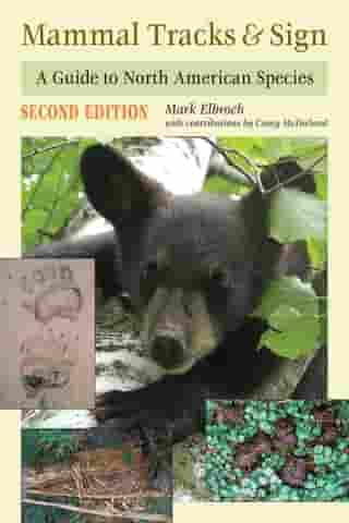 Mammal Tracks & Sign: A Guide to North American Species by Mark Elbroch