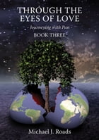 Through the Eyes of Love: Journeying With Pan, Book Three by Michael J Roads