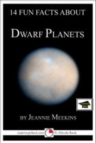 14 Fun Facts About Dwarf Planets: Educational Version by Jeannie Meekins