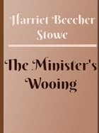 The Minister's Wooing by Harriet Beecher Stowe