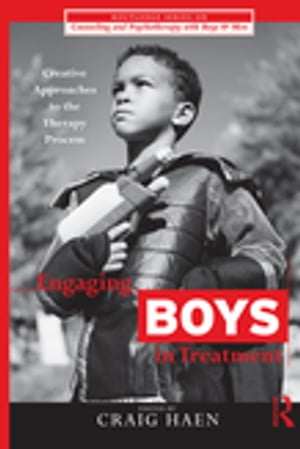 Engaging Boys in Treatment Creative Approaches to the Therapy Process
