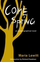 Come Spring: an autobiographical novel by Maria Lewitt