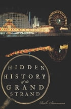Hidden History of the Grand Strand by Rick Simmons