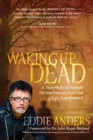 Waking Up Dead: A True Story of Suicide, Divine Intervention and a Life Transformed
