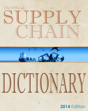 Supply Chain Dictionary 8000 Researched Definitions for Industry Best-Practice