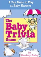 The Baby Trivia Game: A Fun Game to Play at Baby Showers by Courtney Cooke