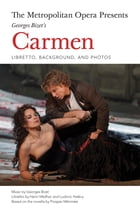 The Metropolitan Opera Presents: Georges Bizet's Carmen: Libretto, Background and Photos by Georges Bizet