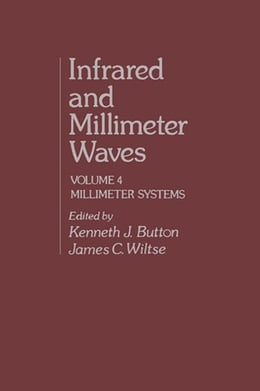 Book Infrared and Millimeter Waves V4: Millimeter Systems by Button, Kenneth J.