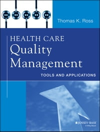 Health Care Quality Management, Enhanced Edition: Tools and Applications