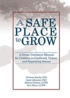 A Safe Place to Grow: A Group Treatment Manual for Children in Conflicted, Violent, and Separating…