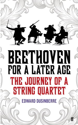 Beethoven for a Later Age The Journey of a String Quartet