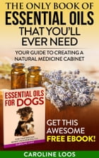 The Only Book of Essential Oils that You'll Ever Need: Your Guide to Creating A Natural Medicine Cabinet by Caroline Loos
