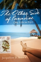 The Other Side of Paradise: (My Life in Fiji) by Jacqueline D. Brown