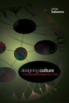 Designing Culture: The Technological Imagination at Work by Anne Balsamo