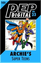 Pep Digital Vol. 023: Archie's Super Teens by Archie Superstars