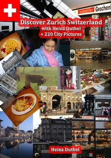 Discover Zürich, Switzerland Amazing Photoreportage: Heinz Duthel + 220 City Pictures