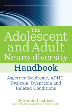 The Adolescent and Adult Neuro-diversity Handbook Asperger Syndrome,  ADHD,  Dyslexia,  Dyspraxia and Related Conditions