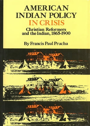 American Indian Policy in Crisis Christian Reformers and the Indian,  1865?1900