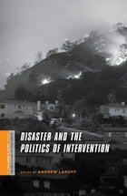 Disaster and the Politics of Intervention by Andrew Lakoff