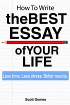 How to Write the Best Essay of Your Life by Scott Domes