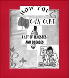 HOW YOU CAN CURE A LOT OF ILLNESSES AND DISEASES by theresa saayman