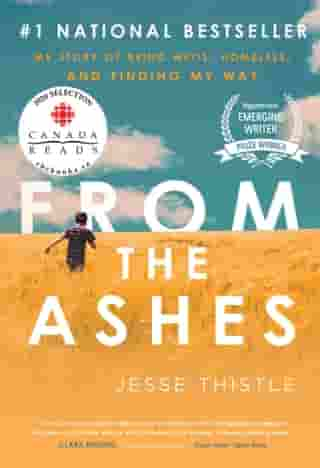 From the Ashes: My Story of Being Métis, Homeless, and Finding My Way by Jesse Thistle