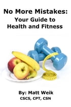 No More Mistakes: Your Guide to Health and Fitness by Matt Weik