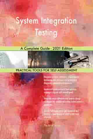 System Integration Testing A Complete Guide - 2021 Edition by Gerardus Blokdyk