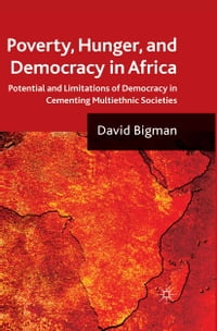 Poverty, Hunger, and Democracy in Africa: Potential and Limitations of Democracy in Cementing…