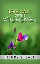 The Call of the Wildflower by Henry S. Salt