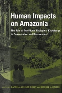 Human Impacts on Amazonia: The Role of Traditional Ecological Knowledge in Conservation and…