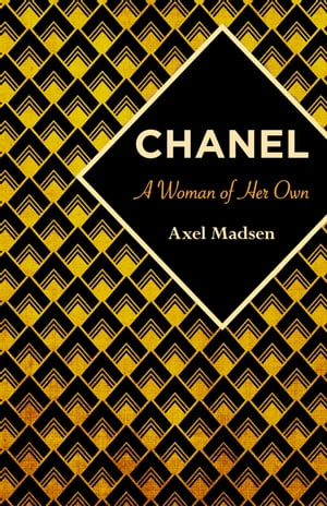 Chanel: A Woman of Her Own by Axel Madsen