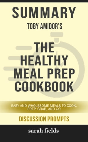 Summary: Toby Amidor's The Healthy Meal Prep Cookbook: Easy and Wholesome Meals to Cook, Prep, Grab, and Go de Sarah Fields