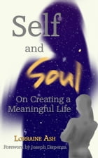 Self and Soul: On Creating a Meaningful Life by Lorraine Ash