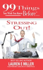 99 things Women wish they knew before…Stressing Out!: Your personal guide back to inner peace by Lauren Miller