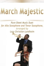 March Majestic Pure Sheet Music Duet for Alto Saxophone and Tenor Saxophone, Arranged by Lars Christian Lundholm by Pure Sheet Music