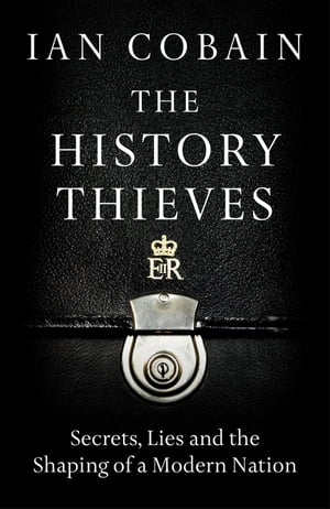 The History Thieves Secrets,  Lies and the Shaping of a Modern Nation
