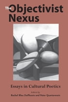 The Objectivist Nexus: Essays in Cultural Poetics